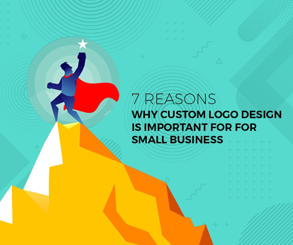 Top 7 Reasons Why a Custom Logo Design Is Important For Small Businesses - Blog Image